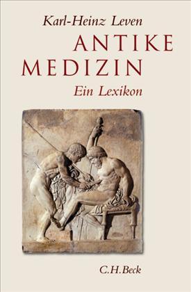 Karl-Heinz Leven, Antike Medizin – Ein Lexikon, C.H. Beck Verlag, 2005
