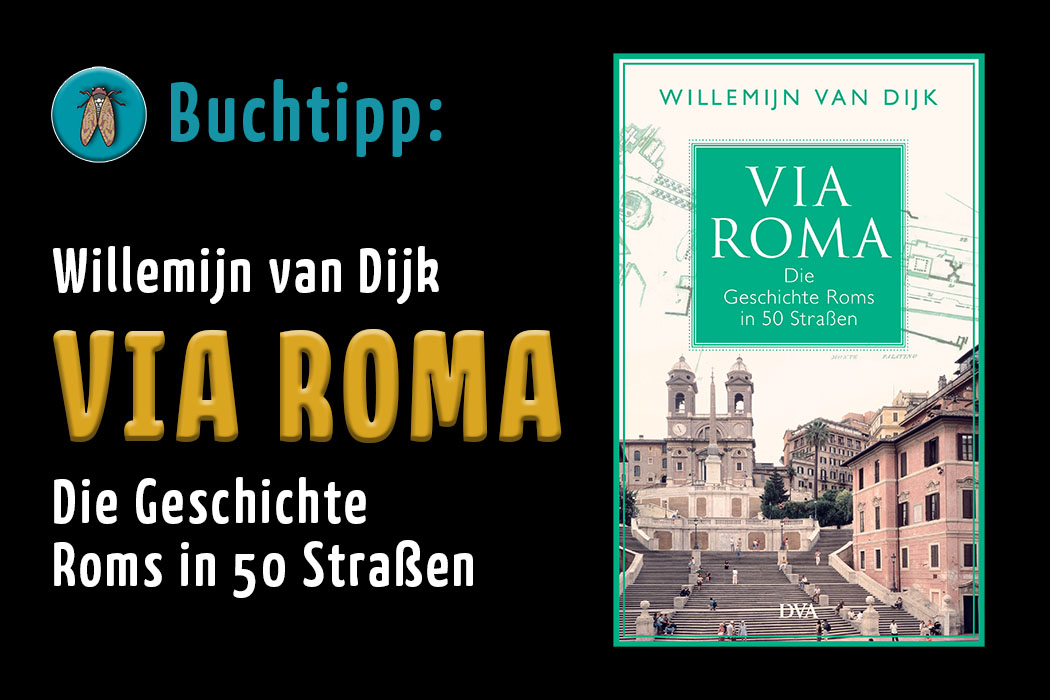 Buchtipp: Via Roma - Die Geschichte Roms in 50 Straßen, von Willemijn van Dijk - Via Roma – Die Geschichte Roms in 50 Straßen, von Willemijn van Dijk_ol