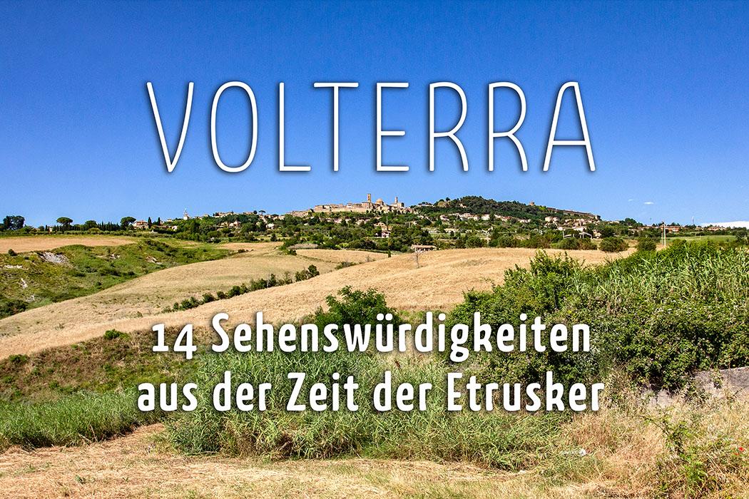 Toskana: Volterra – 14 Sehenswürdigkeiten aus der Zeit der Etrusker