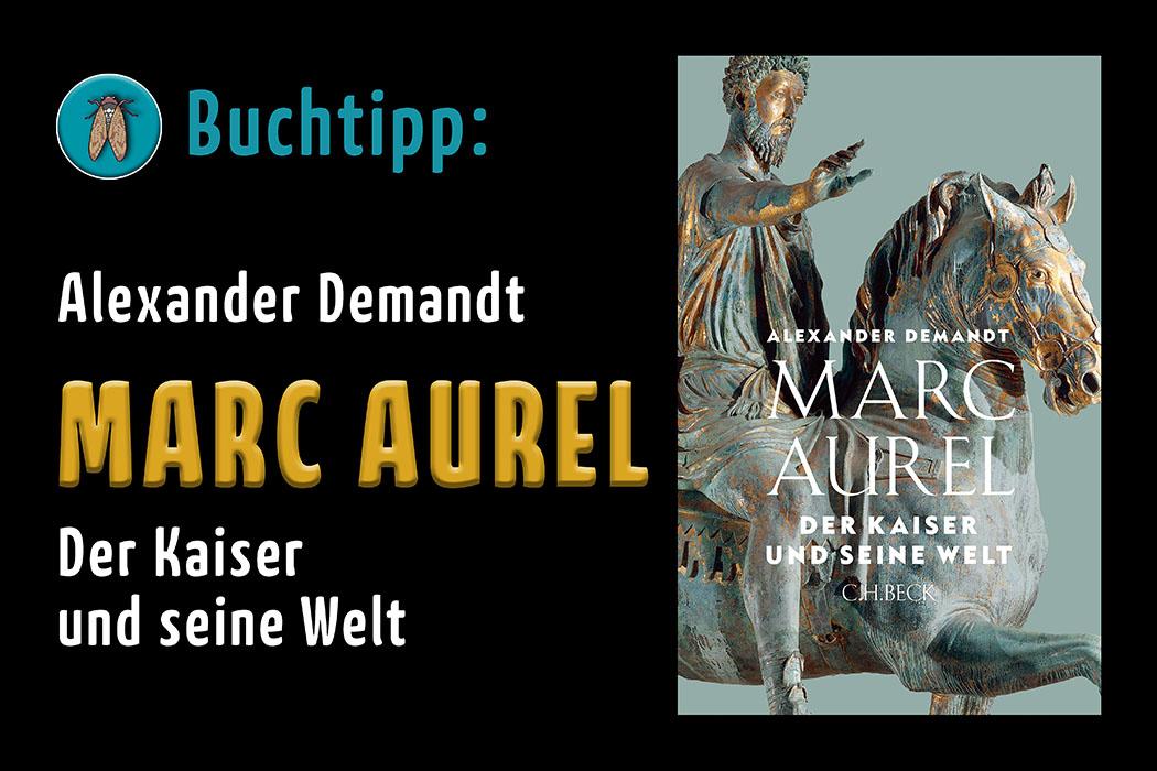 Buchtipp – Marc Aurel: Der Kaiser und seine Welt, von Alexander Demandt