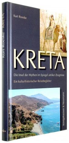 Buchtipp: Kreta - Die Insel der Mythen im Spiegel antiker Zeugnisse, von Kurt Roeske Fotos/Quellen: Verlag Königshausen & Neumann, www.blickinsbuch.de