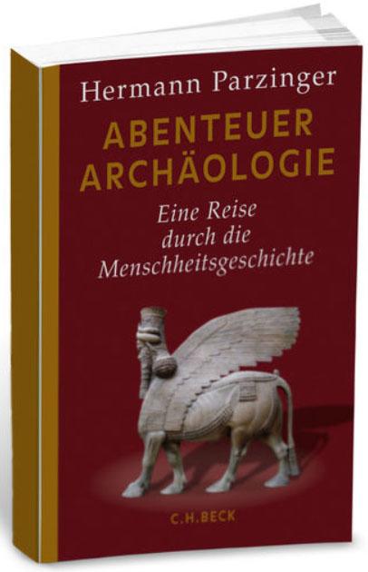 Buchtipp: Abenteuer Archäologie, von Hermann Parzinger Hermann Parzinger, Abenteuer Archäologie Foto/Quelle: C. H. Beck Verlag, www.chbeck.de
