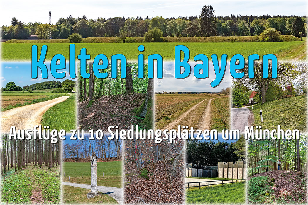 Kelten in Bayern: Ausflüge zu 10 Siedlungsplätzen um München